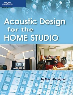 Acoustic Design for the Home Studio By Course Technology, Inc.
